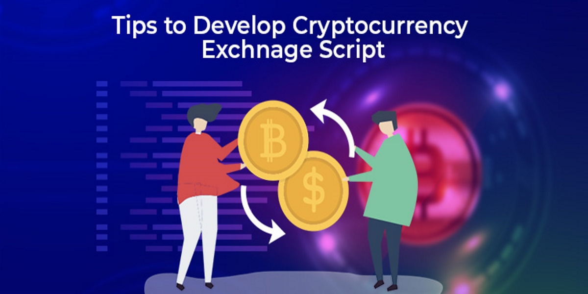 tips to develop cryptocurrency exchange script